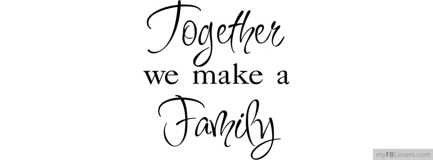 Together We Make A Family Facebook Covers Myfbcovers