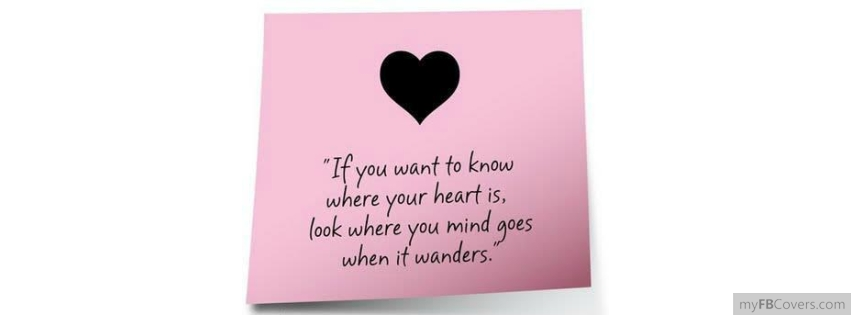 If You Want To Know Where Your Heart Is Look Where Your: If You Want To Know Where Your Heart Is Facebook Covers