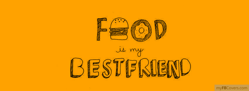 Food Book Cover Quotes : Food is my best friend facebook covers myfbcovers