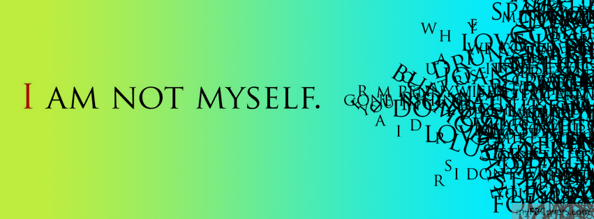 I am Not myself Facebook Covers - myFBCovers