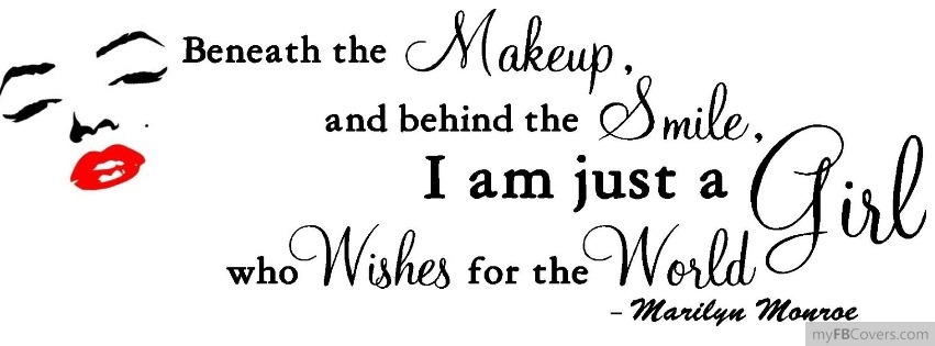 Marilyn Monroe Beneath The Makeup Quote: Beneath The Makeup Facebook Covers