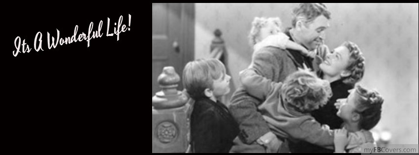 Its A Wonderful Life Facebook Covers Myfbcovers