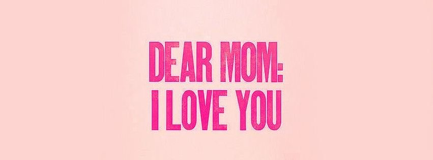 I Love You Mom Quotes For Facebook : Facebook Cover Dear Mom I Love You Facebook Covers - myFBCovers