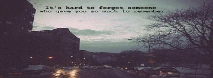 Hard To Forget Love Quote Remember Someone Facebook Covers Downloads:0  Created:2013 01 15