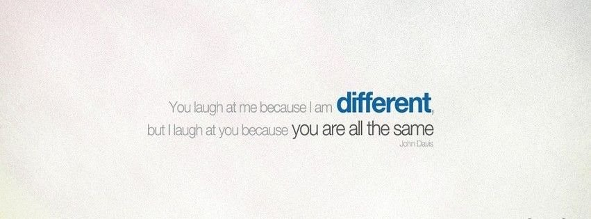 I Am Different Facebook Cover You Laugh At Me Becaus...