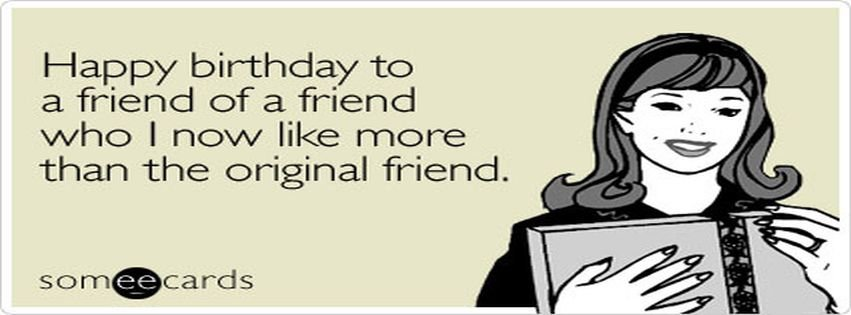 Happy Friend Birthday Ecard Someecards For Facebook Cover ...  Happy