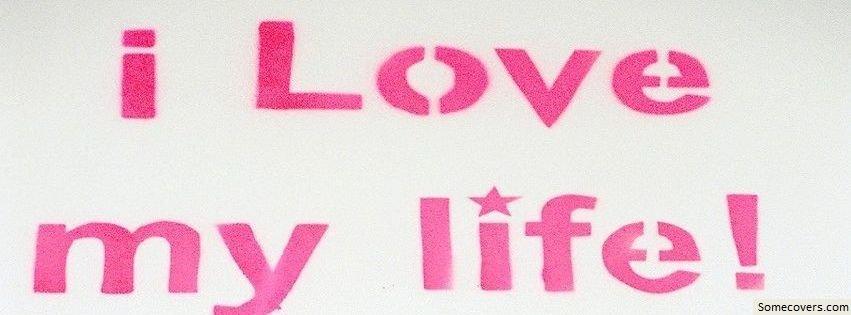 I Love My Life Facebook Covers Random Facebook...