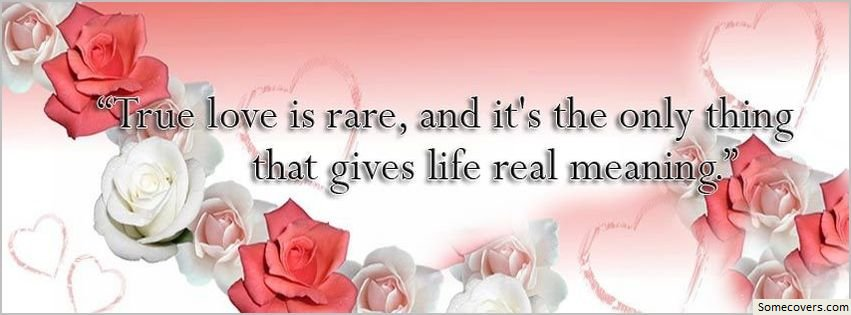 Quotes About Life True Love Is Rare Facebook Covers