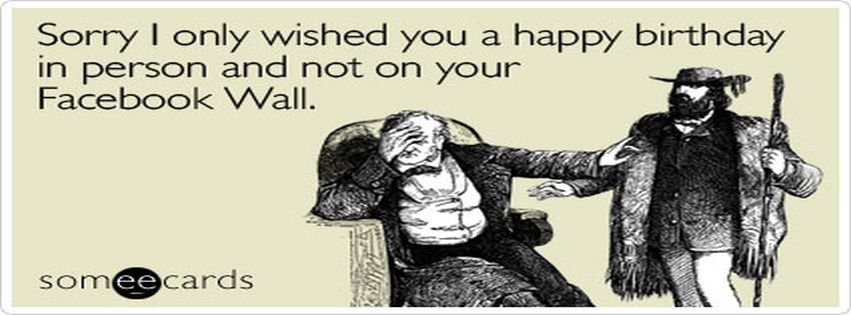 Sorry Only Wished Happy Birthday Ecard Someecards For Facebook Cover Facebook Covers Myfbcovers